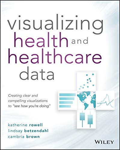 Visualizing Health and Healthcare Data Creating Clear and Compelling Visualizations to See How product image