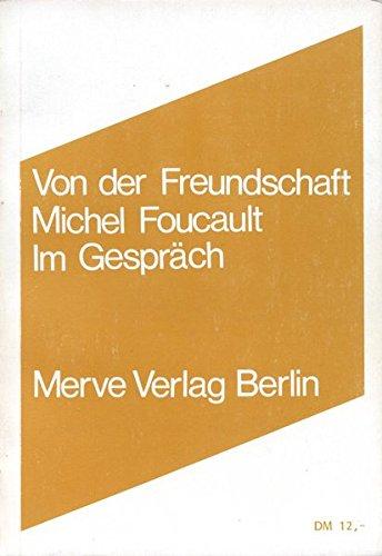 Von der Freundschaft als Lebensweise: Michel Foucault Im Gespräch