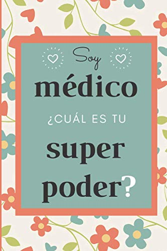 Soy médico ¿Cuál es tu superpoder?: CUADERNO DE NOTAS, LIBRETA DE APUNTES, DIARIO PERSONAL,AGENDA PARA Medicos, REGALO DE CUMPLEAÑOS PARA Medicos 120 páginas .