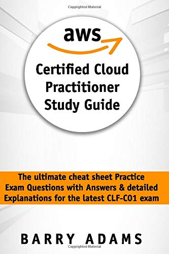 Aws certified cloud practitioner study guide: The ultimate cheat sheet practice exam questions with answers & detailed explanations for the latest clf-c01 exam