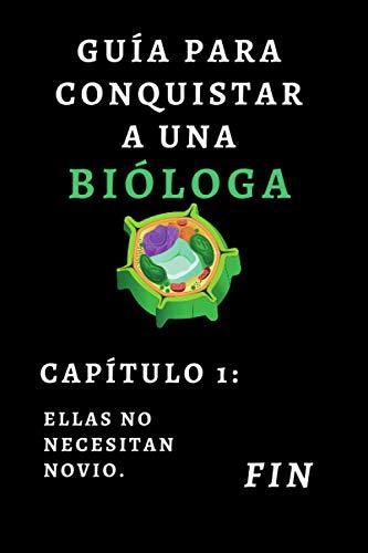 Guía Para Conquistar A Una Bióloga - Capítulo 1 Ellas No Necesitan Novio: Cuaderno De Notas Original Para Regalar A Biólogas O Estudiantes De Biología - 120 Páginas