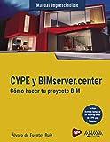 CYPE y BIMserver.center. Cómo hacer tu proyecto BIM (MANUALES IMPRESCINDIBLES)