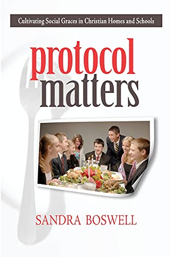 Protocol Matters Cultivating Social Graces In Christian Homes And Schools