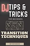 DJ Tips & Tricks, Transition Techniques: Write Down Tips, Tricks And Transition Techniques To Remember While Mixing! This Is A Lined Notebook (Lined ... Quality Cover And (6 x 9) Inches In Size.