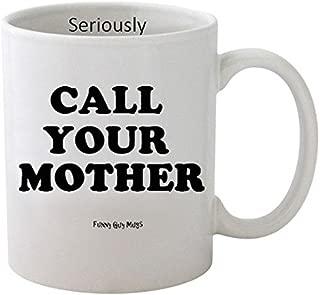 Funny Guy Mugs Call Your Mother Ceramic Coffee Mug, White, 11-Ounce
