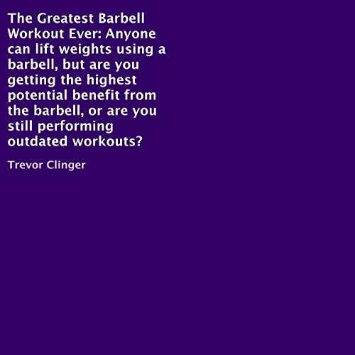 The Greatest Barbell Workout Ever Audiobook By Trevor Clinger cover art