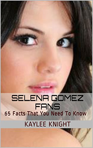 Selena Gomez Fans: 65 Facts That You Need To Know (English Edition)