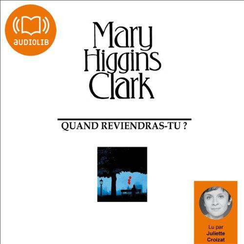 Quand reviendras-tu ?                    De :                                                                                                                                 Mary Higgins Clark                               Lu par :                                                                                                                                 Juliette Croizat                      Durée : 9 h et 15 min     10 notations     Global 4,2