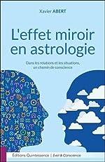 L'effet miroir en astrologie - Dans les relations et les situations, un chemin de conscience de Xavier Abert