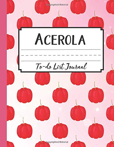Acerola To-do List Journal: Notebooks And Journals Daily | Funny Gifts Notebook For Her And Him | Gift Organization Book For Birthdays | Novelty Planner Books For Women And Man