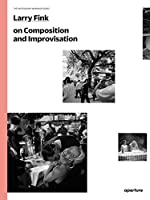 Larry Fink on Composition and Improvisation: The Photography Workshop Series