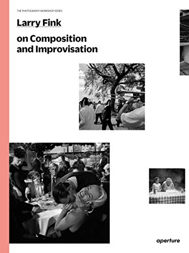 Price comparison product image Larry Fink on Composition and Improvisation: The Photography Workshop Series