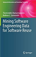 Mining Software Engineering Data for Software Reuse Front Cover