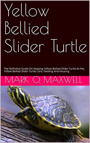 Yellow Bellied Slider Turtle: The Definitive Guide On Keeping Yellow Bellied Slider Turtle As Pet, Yellow Bellied Slider Turtle Care, Feeding And Housing