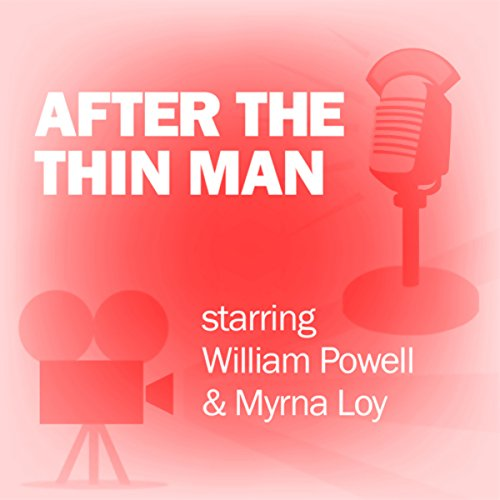 After the Thin Man (Dramatized)     Classic Movies on the Radio              By:                                                                                                                                 Lux Radio Theatre                               Narrated by:                                                                                                                                 William Powell,                                                                                        Myrna Loy                      Length: 59 mins     5 ratings     Overall 3.6