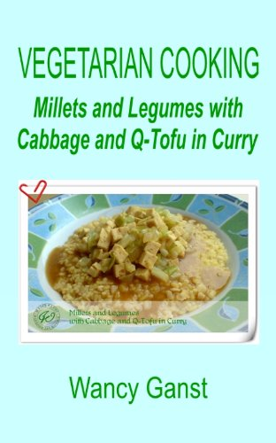 Vegetarian Cooking: Millets and Legumes with Cabbage and Q-Tofu in Curry (Vegetarian Cooking - Vegetables and Fruits Book 273) (English Edition)