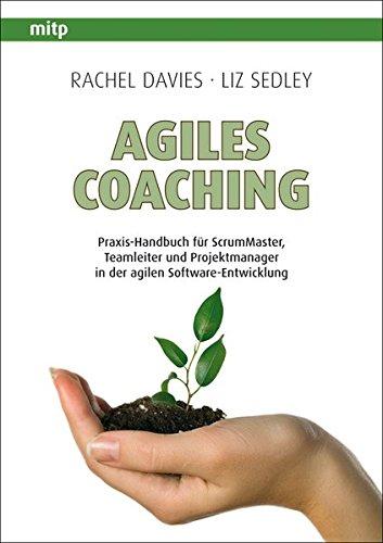 Agiles Coaching: Praxis-Handbuch fuer ScrumMaster, Teamleiter und Projektmanager in der agilen Software-Entwicklung