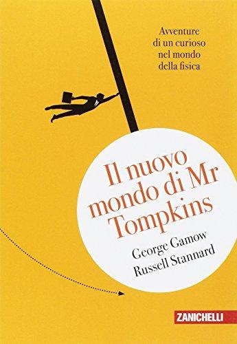 Il nuovo mondo di Mr.Tompkins. Avventure di un curioso nel mondo della fisica