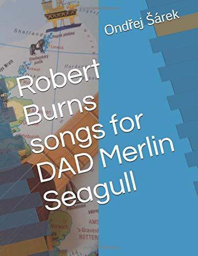 Robert Burns songs for DAD Merlin Seagull