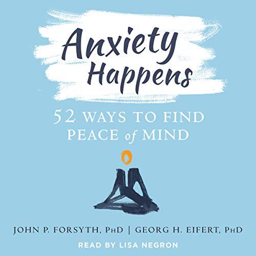 Anxiety Happens Audiobook By John P. Forsyth PhD, Georg H. Eifert PhD cover art