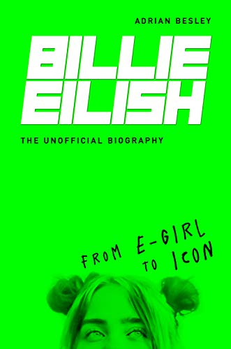 Billie Eilish: From e-girl to Icon: The Unofficial Biography (English Edition)