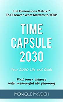 Time Capsule 2030: Your 2030 Life and Goals by [Monique McVeigh, Blue Muse, Steven Jay, William Long]