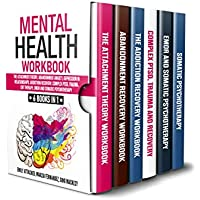 Mental Health Workbook: 6 Books in 1: The Attachment Theory, Abandonment Anxiety, Depression in Relationships, Addiction Recovery, Complex PTSD, Trauma, CBT, EMDR Therapy and Somatic Psychotherapy Kindle Edition by Emily Attached for Free