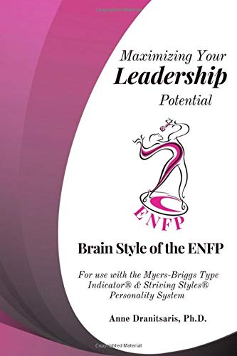 Maximizing Your Leadership Potential:  Brain Style of the ENFP: For use with the Myers-Briggs Type Indicator® & Striving Styles® Personality System