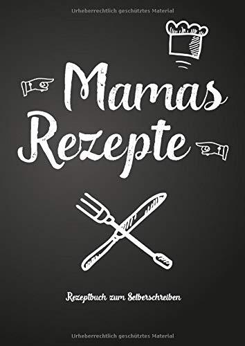 Mamas Rezepte - Rezeptbuch zum Selberschreiben: Persönliches Geschenk für Mama zum Sammeln von Rezepten (Blanko Kochbuch)
