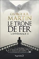 Le Trône de fer l'Intégrale (A game of Thrones), Tome 5 de George R. R. Martin