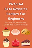 Pictorial Keto Desserts Recipes For Beginners: How To Cook At Home With Guides And Nutritional Value...