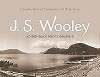 J. S. Wooley: Adirondack Photographer (New York State)