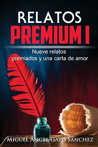 Relatos Premium I: Nueve relatos premiados y una carta de amor: Volume 1