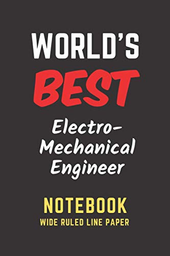 World's Best Electro Mechanical Engineer Notebook: Wide Ruled Line Paper. Perfect Gift/Present...