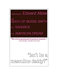 Three Plays by Edward Albee: The Death of Bessie Smith, The Sandbox, The American Dream by [Edward Albee]