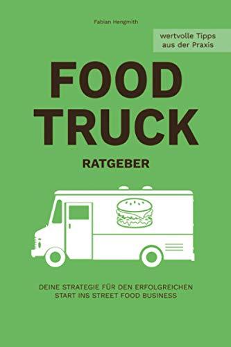FOOD TRUCK RATGEBER: Deine Strategie für den erfolgreichen Start ins STREET FOOD Business