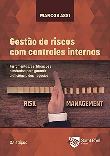 Gestão de riscos com controles internos: Ferramentas, certificações e métodos para garantir a eficiência dos negócios - 2º edição (Portuguese Edition)