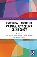 Emotional Labour in Criminal Justice and Criminology (Routledge Frontiers of Criminal Justice)