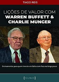 Lições de Valor com Warren Buffett & Charlie Munger: Ensinamentos para quem investe em Bolsa com foco no longo prazo (Suno Call Livro 1) por [Tiago Reis, Jean Tosetto]