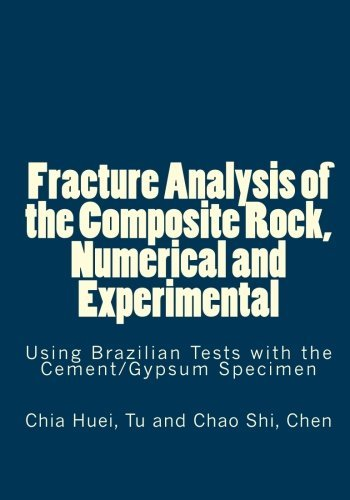 [(Fracture Analysis of the Composite Rock, Numerical and Experimental : Using Brazilian Tests with the Cement/Gypsum Specimen)] [By (author) Chia Huei Tu] published on (November, 2010)