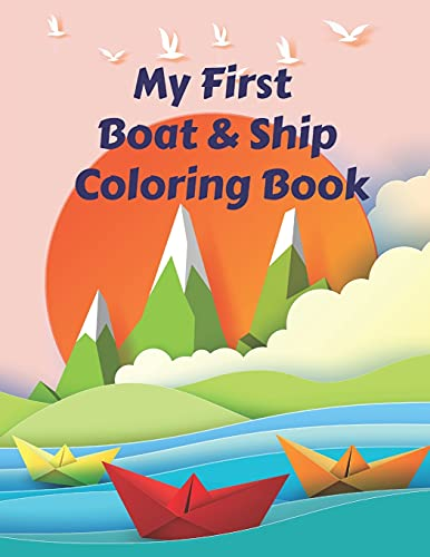 My First Boat & Ship Coloring Book: Discover This Unique Collection Of Boats, Ships, Yachts, Pirate Boats Coloring Pages For Your Beloved Kids and ... for boys and girls, Pre-K to Kindergarten.