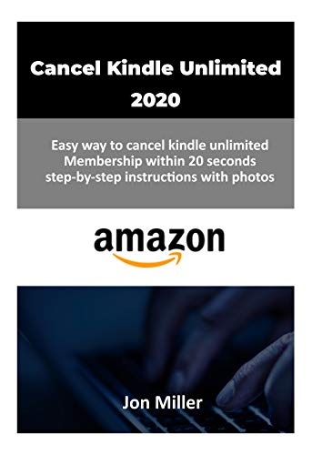 Cancel Kindle unlimited 2020: Easy way to cancel kindle unlimited membership within 20 seconds step by step instruction with photo