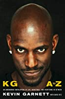 KG: A to Z: An Uncensored Encyclopedia of Life, Basketball, and Everything in Between