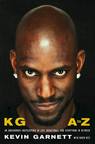 KG: A to Z: An Uncensored Encyclopedia of Life, Basketball, and Everything in Between...