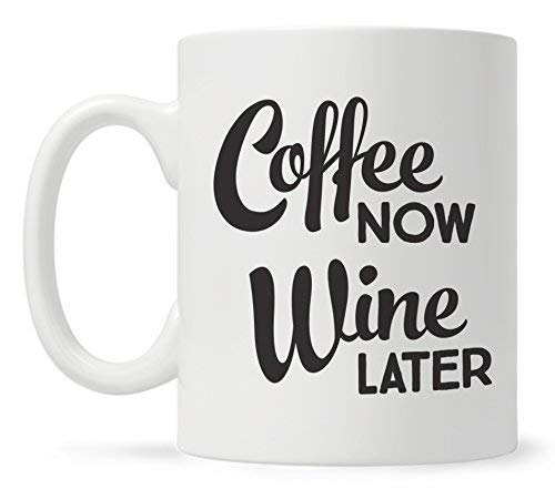 Coffee Now Wine Later Taza de cerámica para café, 11 oz, 330 ml (Blanco)