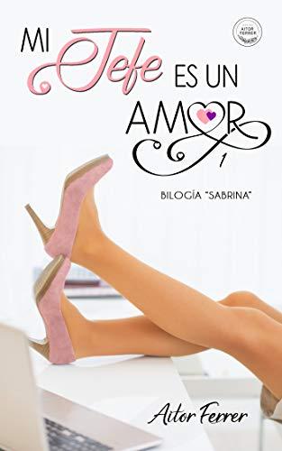 Mi jefe es un amor (Bilogía 'Sabrina' nº 1)