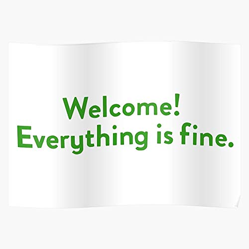 is Welcome Everything Poster Fine Impressive and Trendy Poster Print Decor Wall or Desk Mount Options