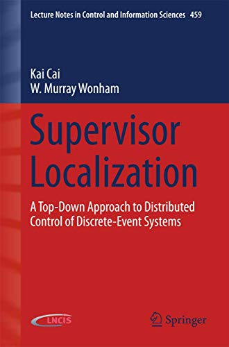 Supervisor Localization: A Top-Down Approach to Distributed Control of Discrete-Event Systems (Lecture Notes in Control and Information Sciences, Band 2577)