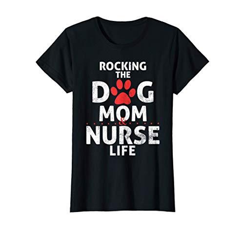 Womens Rocking The Dog Mom & Nurse Life   Funny Dog Lover Nursing T-Shirt