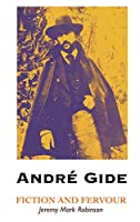 Andre Gide: Fiction and Fervour (European Writers)